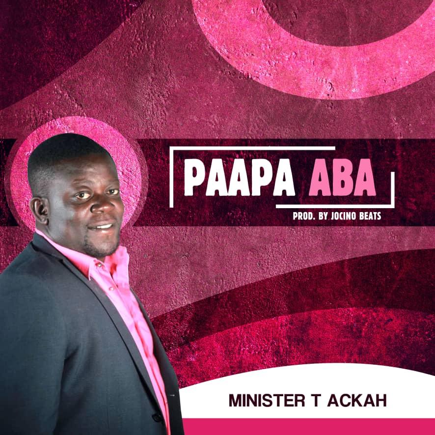 Minister T Ackah – Paapa Aba (Prod. By Jocino Beats)