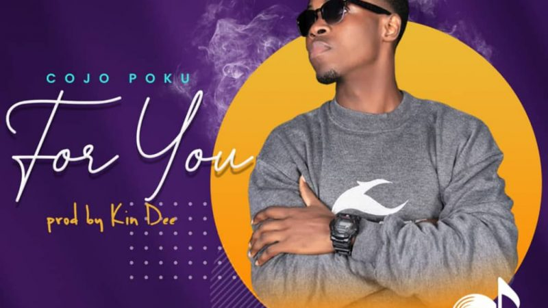 Cojo Poku – For You (Prod. By Kin Dee)