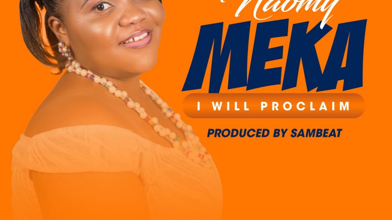 Naomy – Meka (I Will Proclaim) (Prod. SamBeat)