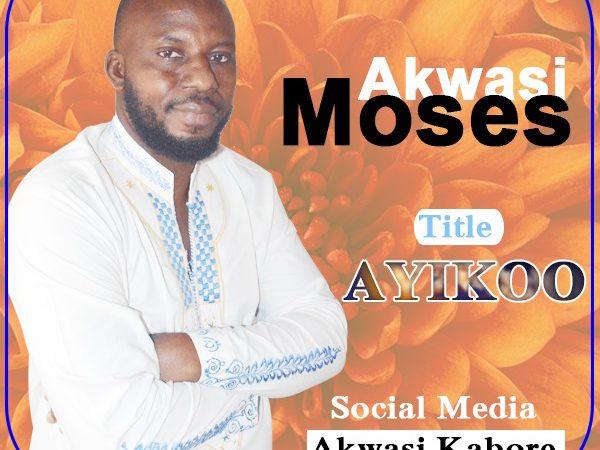 Akwasi Moses – Ayikoo