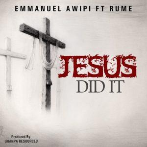 Emmanuel Awipi – Jesus Did It Feat. Rume [Audio+Video]