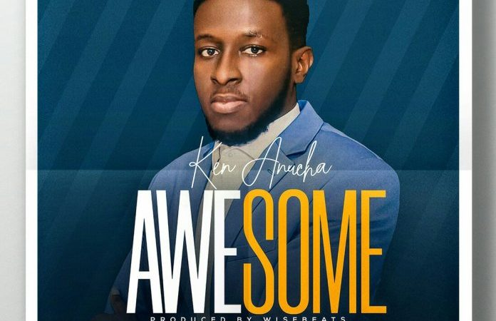 Ken Anucha – Awesome