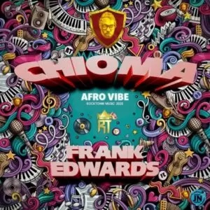Frank Edwards – Chioma Afro Vibe (Mp3, Lyrics)