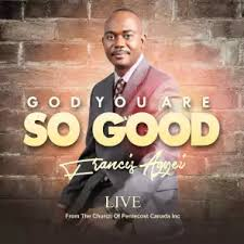 Francis Agyei – God You Are so Good (Live)