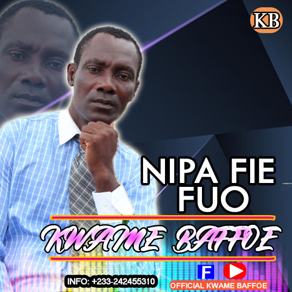 Kwame Baffoe- Nipa Fie Fuo