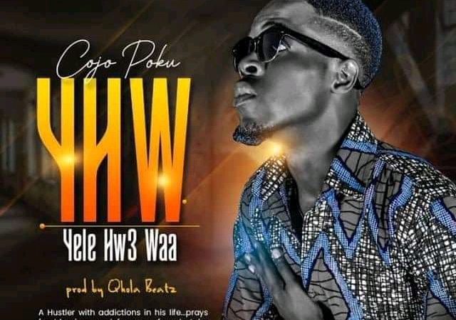 Cojo Poku – Yele Hwe Waa (YHW) Prod. By Qhola Beatz