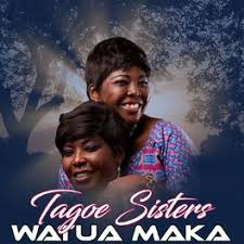 Tagoe Sisters – Watua Maka