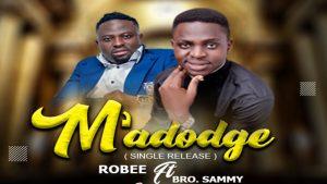 Robee ft Bro. Sammy - M'adodge